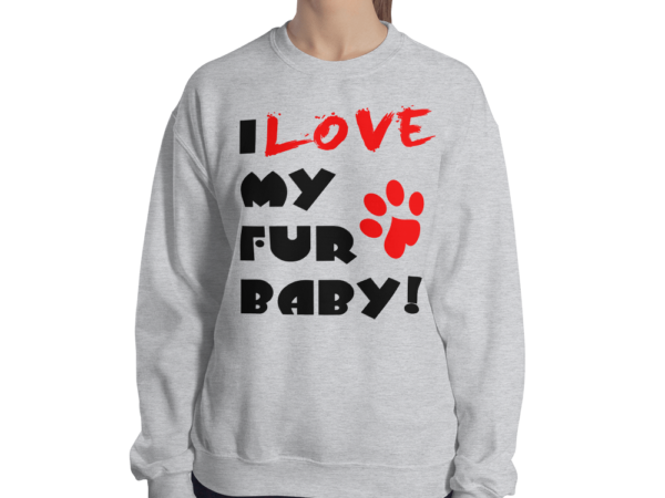 I love My Fur Baby Women's Grey Sweatshirt by Swim Rags