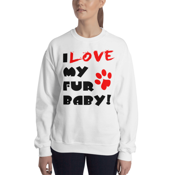 I love My Fur Baby Women's White Sweatshirt by Swim Rags